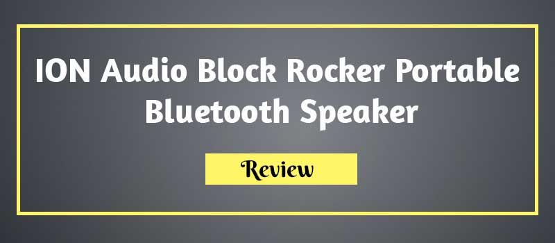 ION Audio Block Rocker Portable Bluetooth Speaker Review
